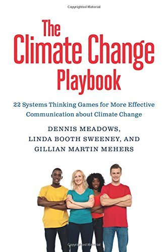 The Climate Change Playbook: 22 Systems Thinking Games for More Effective Communication about Climate Change by Dennis Meadows (2016-05-05)