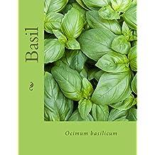 Basil - Ocimum basilicum: Ocimum basilicum (Natural Herbal Living Magazine Book 13) (English Edition)