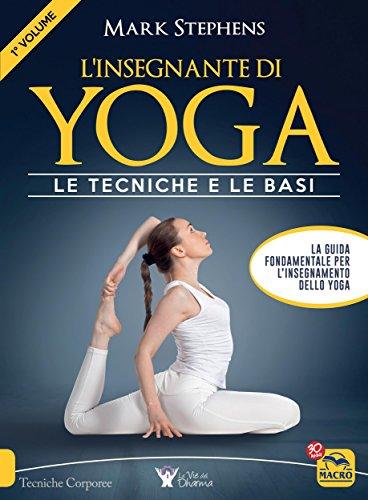L Insegnante di Yoga - 1° Volume  Le tecniche e le basi eBook  Mark ... fd48d7867d51