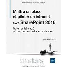 Mettre en place et piloter un intranet avec SharePoint 2016 - Travail collaboratif, gestion documentaire et publication