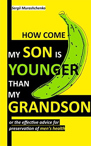 Book cover image for How come my son is younger than my grandson or the effective advice for preservation of men's health