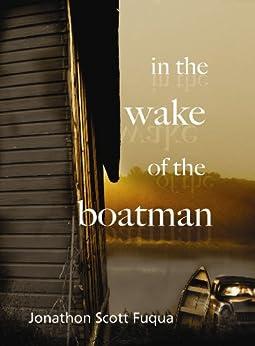 In the Wake of the Boatman by [Jonathon Scott Fuqua]