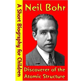 Epub Gratis Neil Bohr : Discoverer of the Atomic Structure (A Short Biography for Children)