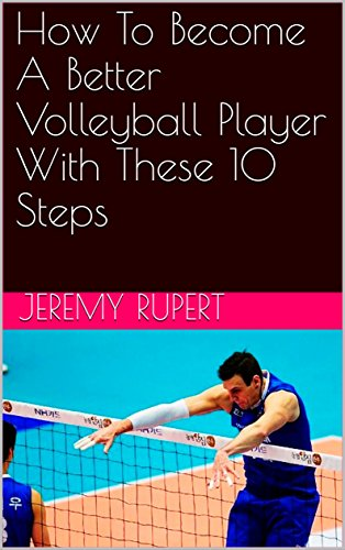 How To Become A Better Volleyball Player With These 10 Steps (English Edition) por Jeremy Rupert