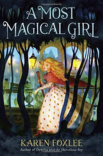 A Most Magical Girl by Karen Foxlee (2016-08-02)