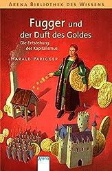 Fugger und der Duft des Goldes: Die Entstehung des Kapitalismus (Arena Bibliothek des Wissens - Lebendige Geschichte)