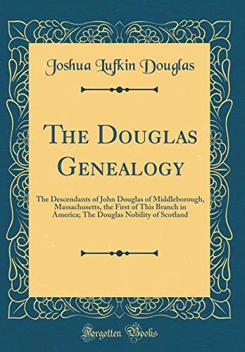 The Douglas Genealogy: The Descendants of John Douglas of Middleborough, Massachusetts, the First of This Branch in America; The Douglas Nobility of Scotland (Classic Reprint) por Joshua Lufkin Douglas