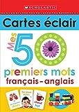 Apprendre Avec Scholastic: Cartes Eclair: Mes 50 Premiers Mots Francais-Anglais