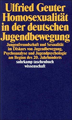 Homosexualität in der deutschen Jugendbewegung: Jungenfreundschaft und Sexualität im Diskurs von Jugendbewegung, Psychoanalyse und Jugendpsychologie ... (suhrkamp taschenbuch wissenschaft)