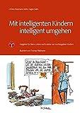 Mit intelligenten Kindern intelligent umgehen: Ratgeber für Eltern, Lehrer und Erzieher von hochbegabten Kindern - Christa Rüssmann-Stöhr, Hagen Seibt
