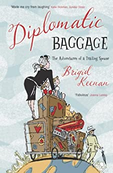 Diplomatic Baggage: The Adventures of a Trailing Spouse (English Edition)