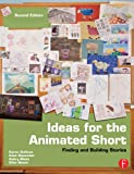 Ideas for the Animated Short: Finding and Building Stories (English Edition)