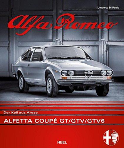 Alfa Romeo Alfetta Coupé GT/GTV/GTV6: Der Keil aus Arese por Umberto Di Paolo