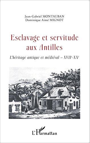 Esclavage et servitude aux Antilles: L'héritage antique et médiéval - XVIIe - XXe
