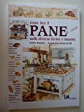 eBook Gratis da Scaricare Come fare il PANE di casa nelle diverse forme ed impasti Prima Edizione Maggio 2006 (PDF,EPUB,MOBI) Online Italiano