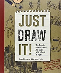 Just Draw It!: The Dynamic Drawing Course for Anyone with a Pencil & Paper by Sam Piyasena (2013-01-08)