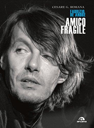 Cesare Romana - Amico fragile. Fabrizio De André (2009)