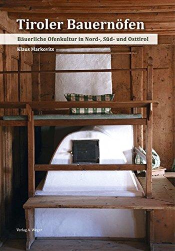 Tiroler Bauernöfen: Bäuerliche Ofenkultur in Nord-, Süd-, und Osttirol