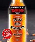 Steven Raichlens Barbecue Bible: Saucen & Rubs, Marinaden & Grillbutter