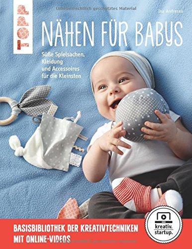 Nähen für Babys (kreativ.startup.): Süße Spielsachen, Kleidung und Accessoires für die Kleinsten. Mit Online-Videos (Kleidung Accessoires Und)