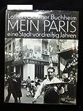 Mein Paris, eine Stadt vor dreißig Jahren - Lothar-Günther Buchheim
