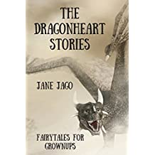 The Dragonheart Stories: Fairytales for Grownups