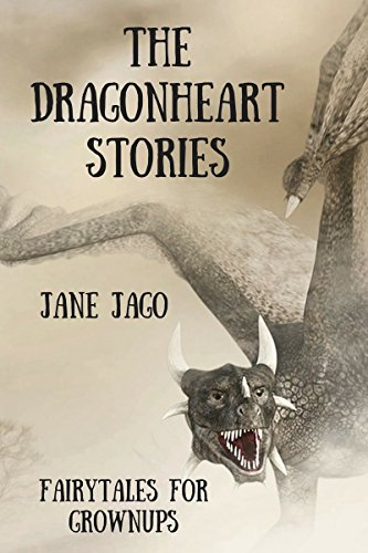The Dragonheart Stories: Fairytales for Grownups (English Edition) von [Jago, Jane]