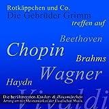 Rotkäppchen und Co.: Die berühmtesten Kinder- und Hausmärchen arrangiert mit Meisterwerken der klassischen Musik