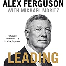Leading: Business and leadership skills from the iconic football manager