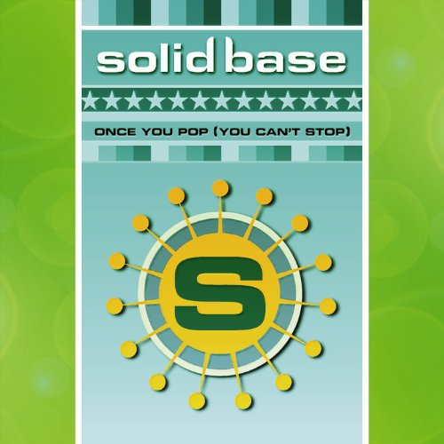 Solid Base - Once You Pop (You Can't Stop)