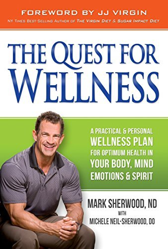 The Quest For Wellness: A Practical And Personal Wellness Plan For Optimum Health In Your Body, Mind, Emotions And Spirit by Mark Sherwood (2015-07-15)
