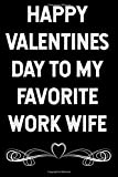 Happy Valentines Day to My Favorite Work Wife: Blank Lined Journal 6x9 - Funny Gag Gift for Coworker