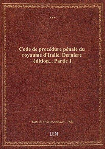 Code de procédure pénale du royaume d'Italie. Dernière édition.... Partie 1 par XXX