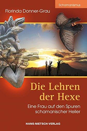 Die Lehren der Hexe - Eine Frau auf den Spuren schamanischer Heiler (Einzelne Grau)