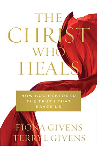 The Christ Who Heals: How God Restored the Truth that Saves Us