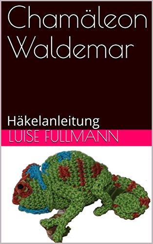 Chamäleon Waldemar Häkelanleitung Ebook Luise Fullmann Kelly