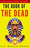 E Readers Best Deals - The Book Of The Dead: Color Illustrated, Formatted for E-Readers (Unabridged Version) (English Edition)