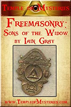Freemasonry: Sons of the Widow by [TempleofMysteries.com, Gray, Iain]