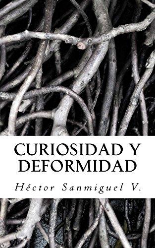 Curiosidad y deformidad por Hector Sanmiguel Vallelado