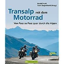 Transalp mit dem Motorrad: Tourenführer mit 3 Haupttouren, die durch 48 Zusatztouren ergänzt werden rund um Bodensee, Gardasee, Trentino, Dolomiten, Oberbayern, Tirol u.v.m auf 164 Seiten