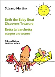 Beth the Baby Boat Discovers Treasure (A Children's Picture Book) - Betta la barchetta scopre un tesoro (Libro illustrato per bambini) - Bilingual Edition (English-Italian) (English Edition)