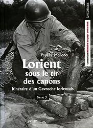 Itinéraire d'un gavroche lorientais - T3 - Lorient sous le tir des canons