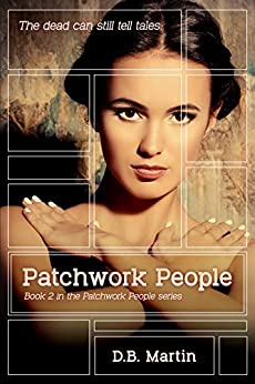 Patchwork People: The dead can still talk. A dark mystery and suspense thriller. (Patchwork People series Book 2) by [Martin, D.B.]