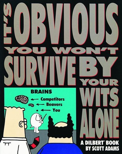 It's Obvious You Won't Survive by Your Wits Alone: A Dilbert Book by Scott Adams (August 01,1995)