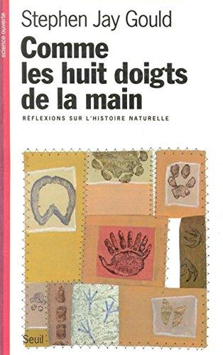 COMME LES HUIT DOIGTS DE LA MAIN. Réflexions sur l'histoire naturelle par Stephen Jay Gould