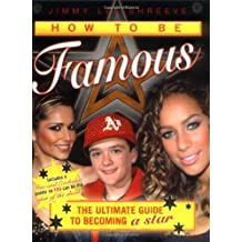 How to be Famous: The ultimate guide to becoming a star...