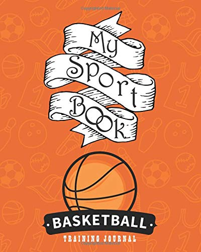 My sport book - Basketball training journal: 200 cream pages with 8