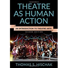 Theatre as Human Action: An Introduction to Theatre Arts by Thomas S. Hischak (2016-05-01)