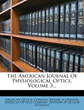 The American Journal Of Physiological Optics, Volume 3...