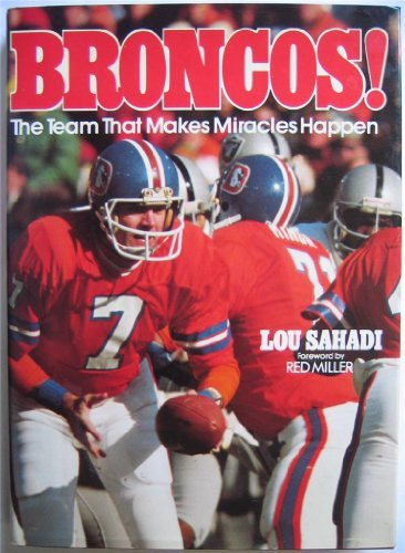 Broncos!: The Team That Makes Miracles Happen by Lou Sahadi (1978-10-01)